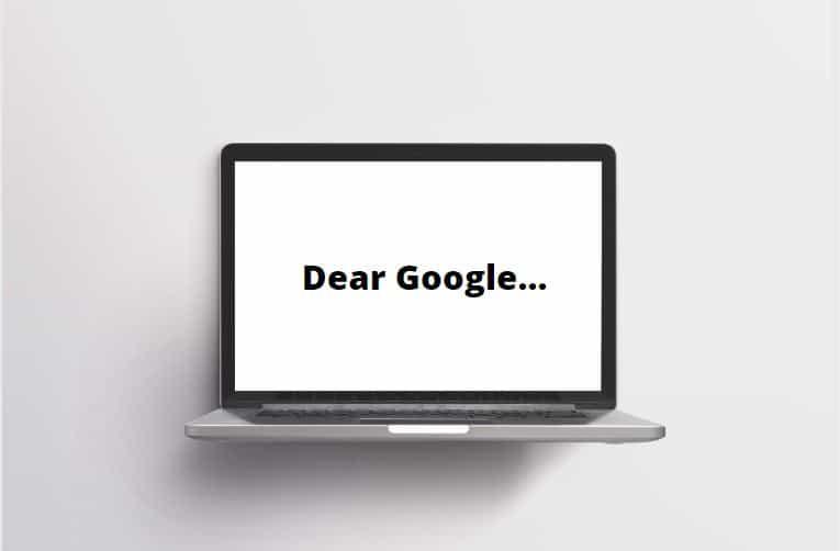 Dear Google…
