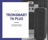 Tronsmart T6 Plus vs Tronsmart Force – סקירת השוואה!